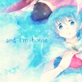 「 and I'm home 」